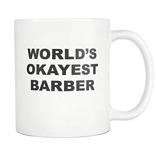 Worlds Okayest Barber Coffee Mug - Funny Okayest Employee Mug - Inspirational and Sarcasm - 11oz White Tea Cup