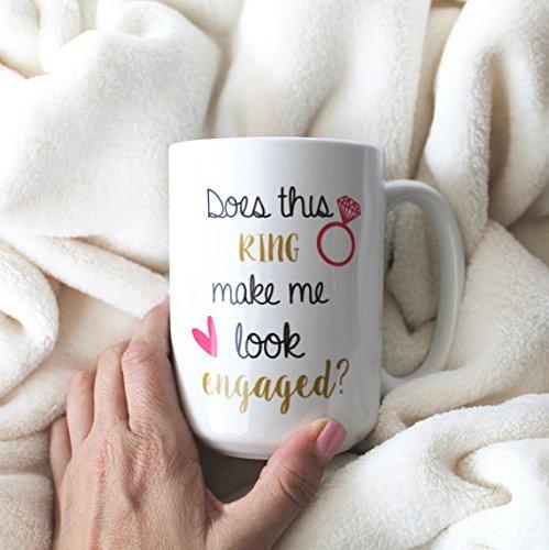 Engagement Mug coffee mug tea cup Does This Ring Make Me Look Engaged Coffee Mug 15 oz 11oz Engagement Gift for her saying quotes Large Mug Ready to ship Sublimation
