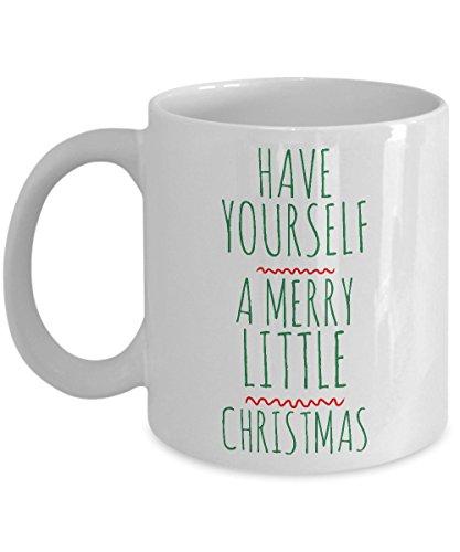 Cute Christmas Mugs - Christmas Tea Mug - Christmas Gift Mug - Have Yourself a Merry Little Christmas Coffee Mug Ceramic Tea Cup