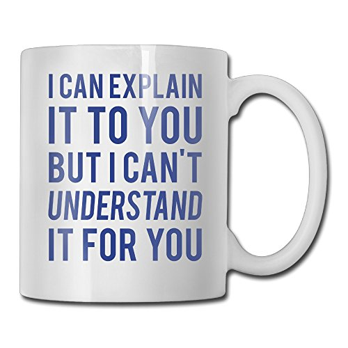I Can Explain It For You White Mug Personalized Mug Design Ceramic CoffeeTeaMilk Mug