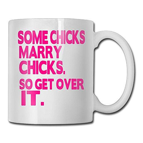 SOME CHICKS MARRY CHICKS SO GET OVER IT White Mug Personalized Mug Design Ceramic CoffeeTeaMilk Mug