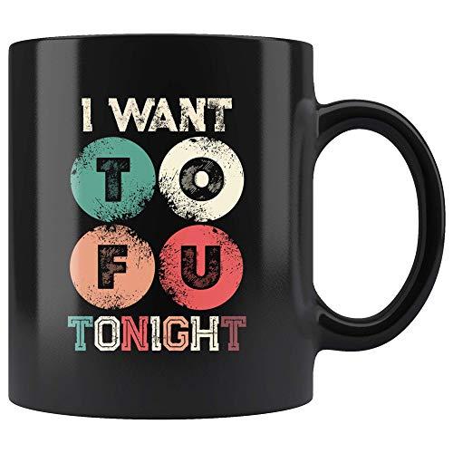 Naughty Gift Funny Vegan Coffee Cup I Want Tofu Tonight Adult Humor Present For Wife Husband Girlfriend Boyfriend 11 oz Black Mug Teacup