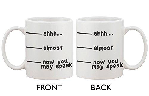 Cute Coffee Mug - Shhh Almost Now You May Speak Funny Ceramic Coffee Mug