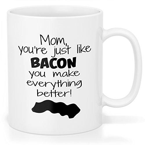 Bacon Coffee Mug for Mom - Funny Gift Mug - Mother Makes Everything Better