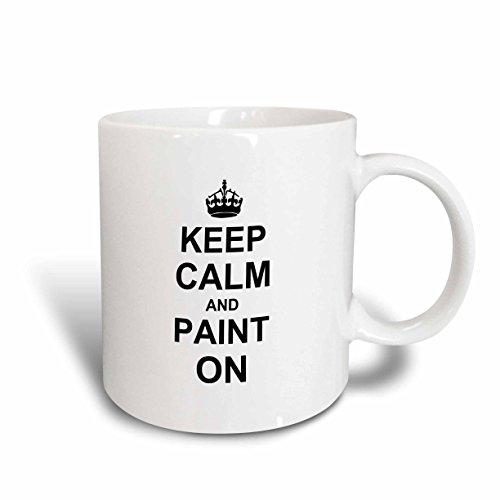 3dRose mug_157748_1 Keep Calm and Paint On-Carry on Painting Art-Painter Hobby Job Gifts-Fun Funny Humor Humorous Ceramic Mug 11-Ounce