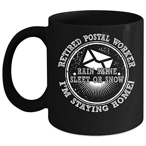 Retired Postal Worker Coffee Mug Im Staying Home Coffee Cup Coffee Mug 15oz - Black