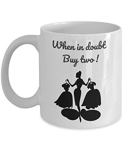 Shopping Coffee Mug -When in doubt buy two- Shopping Mug - shopping ovelty mug - funny shopping coffee cup - Funny coffee mug - funny mugs online - Funny gifts - funny mugs