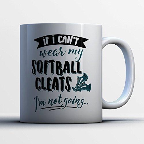 Softball Cleats Coffee Mug - If I Cant Wear My Softball Cleats - Funny 11 oz White Ceramic Tea Cup - Cute Softball Player Gifts with Softball Cleats Sayings