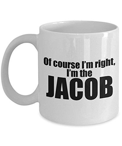 Of Course I Am Right I Am The Jacob Coffee Mug 11 oz