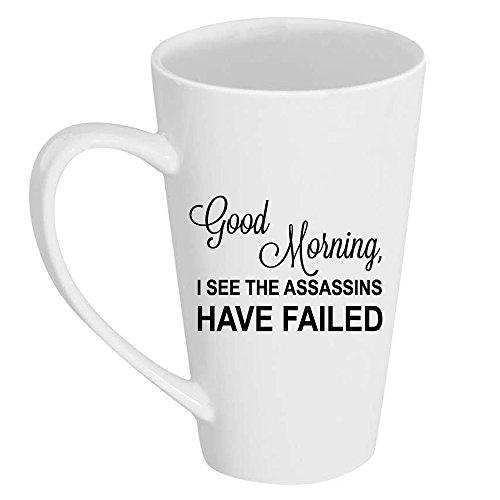 Good Morning I See Assasins Have Failed Tall 17 oz Latte Mug