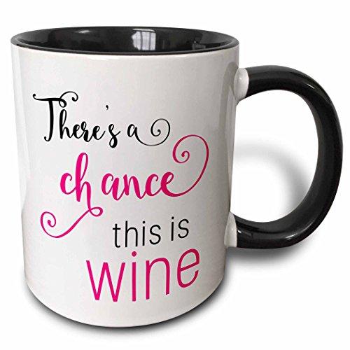 3dRose mug_235569_4 Theres A Chance This Is Wine black Pink Two Tone black Mug 11 oz BlackWhite