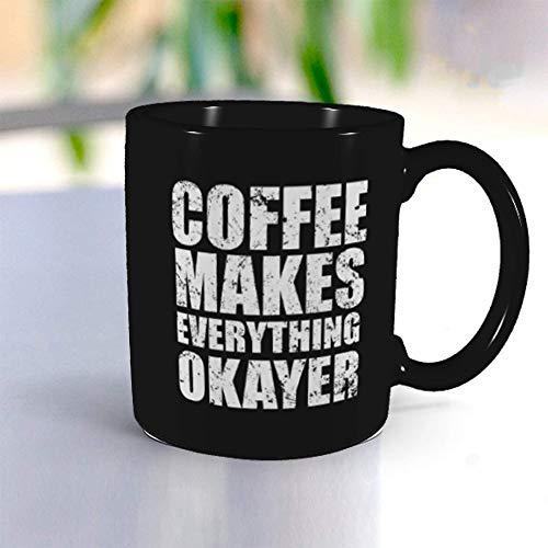 Coffee Makes Everything OKayer Funny Coffee Mug Tea Mug for Work- Fun Mugs- Funny Gift for Women Men Black Ceramic Mugs-11 oz Perfect for the Coffee-Holics