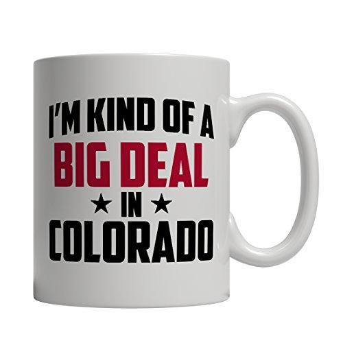 Funny Colorado Coffee Mug - Im Kind Of A Big Deal In Colorado - Imprint America