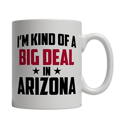 Funny Arizona Coffee Mug - Im Kind Of A Big Deal In Arizona - Imprint America