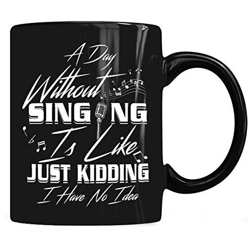 A Day Singing Like Just Kidding - Singing Coffee Mug 11oz Gift Black Tea Cups