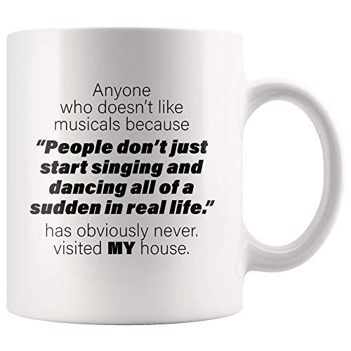 Sarcastic Mug - Anyone Who Doesnt Like Musicals Because People Dont Just Start Singing Coffee Mug 11 oz - Sarcasm Musical Gifts