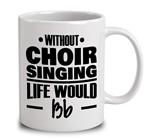 Without Choir Singing Coffee Mug 11oz Gift Tea Cups 11oz