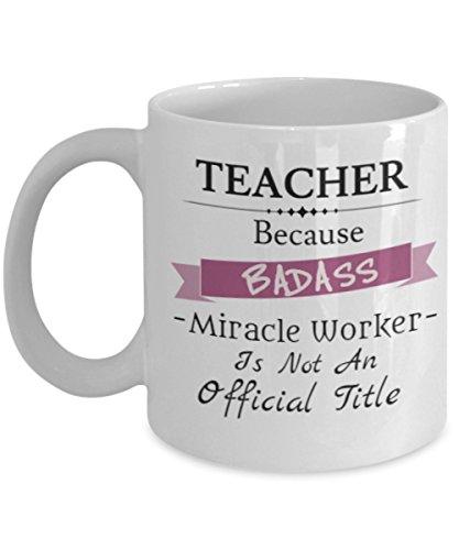 Funny Christmas Gifts Badass Teacher Coffee Mug - TEACHER Because BADASS Miracle Worker Is Not An Official Title