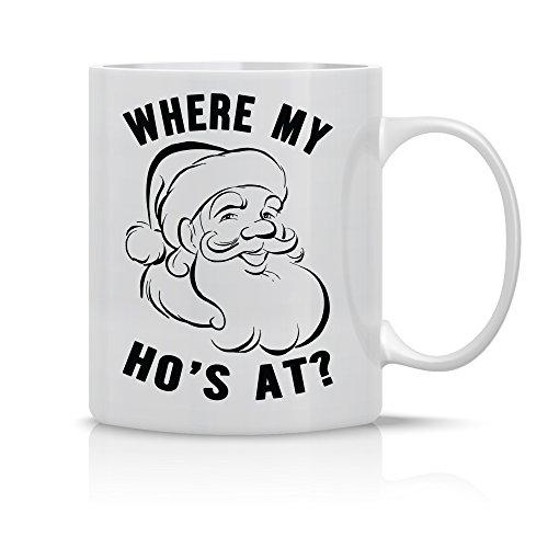 Where My Hos At - Funny Santa Christmas Mug - 11OZ Coffee Mug - Perfect Gift for Xmas - Mugs For this Holiday Season - Crazy Bros Mugs