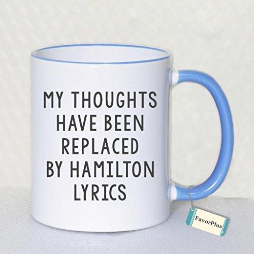 My Thoughts Have Been Replaced By Hamilton Lyrics Two Sides Printed Mug - Funny Mug - 11 Oz Coffee Mug Ceramic Mug Blue - Perfect Gift
