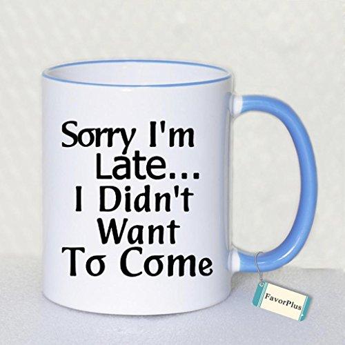 Sorry Im LateI Didnt Want To Come Two Sides Printed Mug - Funny Mug - 11 Oz Coffee Mug Ceramic Mug Blue - Perfect Gift
