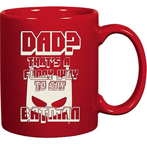 Engraved Batman Dad Mug - Dad Thats a Funny Way to Say Batman - Inspirational and Sarcasm Gifts