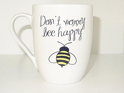 Dont Worry Bee Happy Mug Funny mug Ceramic mug White Coffee Coffe cup printing mug gift mug