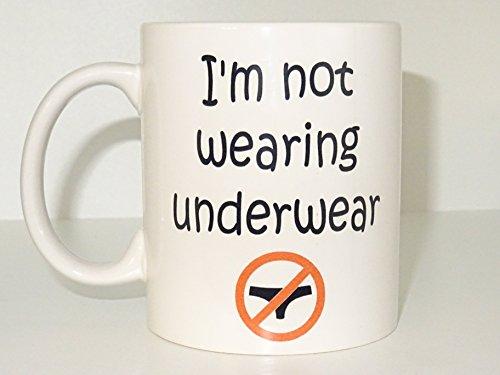 Im not wearing underwear Mug Funny mug Cool mug Novelty mug Ceramic mug White mug Coffee Coffe cup printing mug gift mug